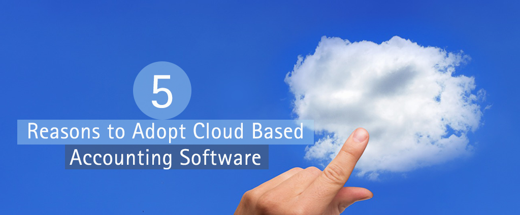 Five Reasons to adopt cloud based accounting software