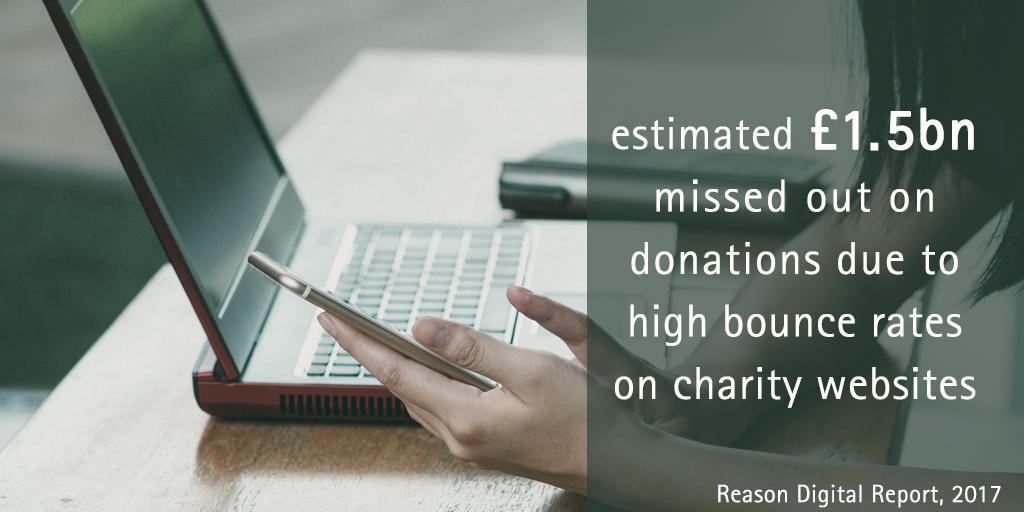 Reason Digital Report 2017: estimated £1,5bn missed out on donations due to high bounce rates on charity websites